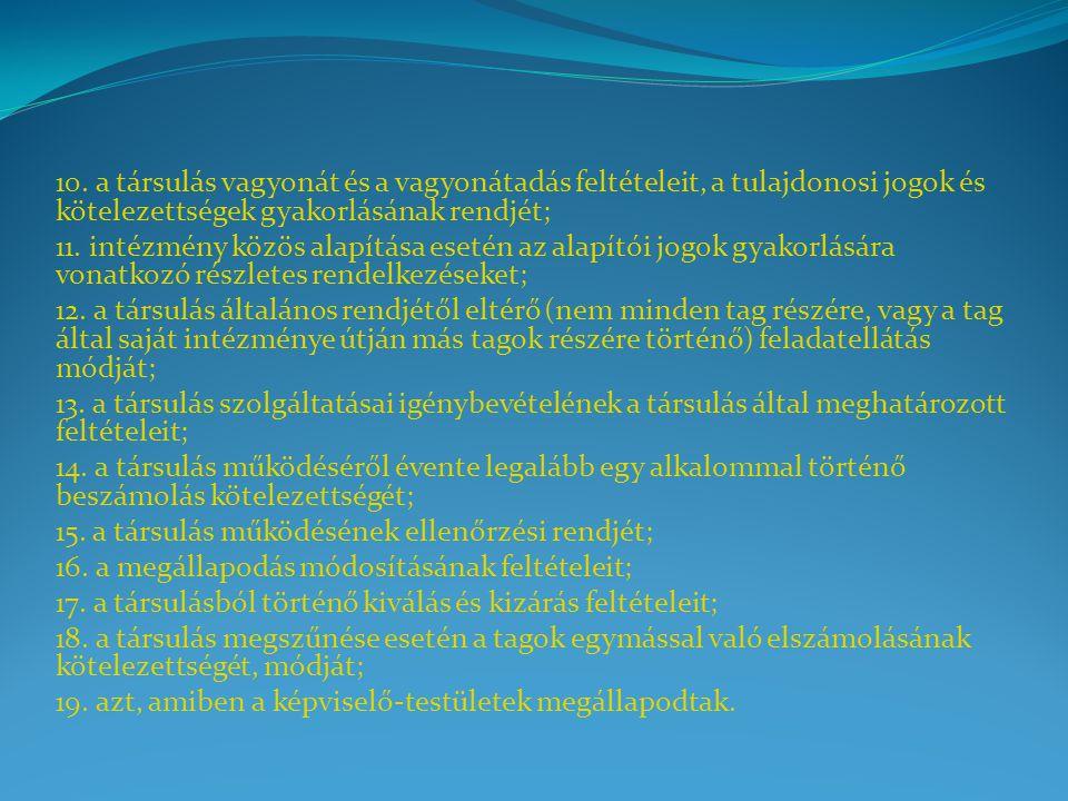 10. a társulás vagyonát és a vagyonátadás feltételeit, a tulajdonosi jogok és kötelezettségek gyakorlásának rendjét; 11. intézmény közös alapítása ese