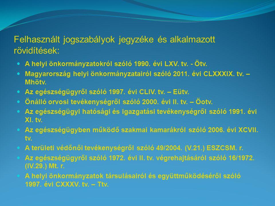 Felhasznált jogszabályok jegyzéke és alkalmazott rövidítések: A helyi önkormányzatokról szóló 1990. évi LXV. tv. - Ötv. Magyarország helyi önkormányza