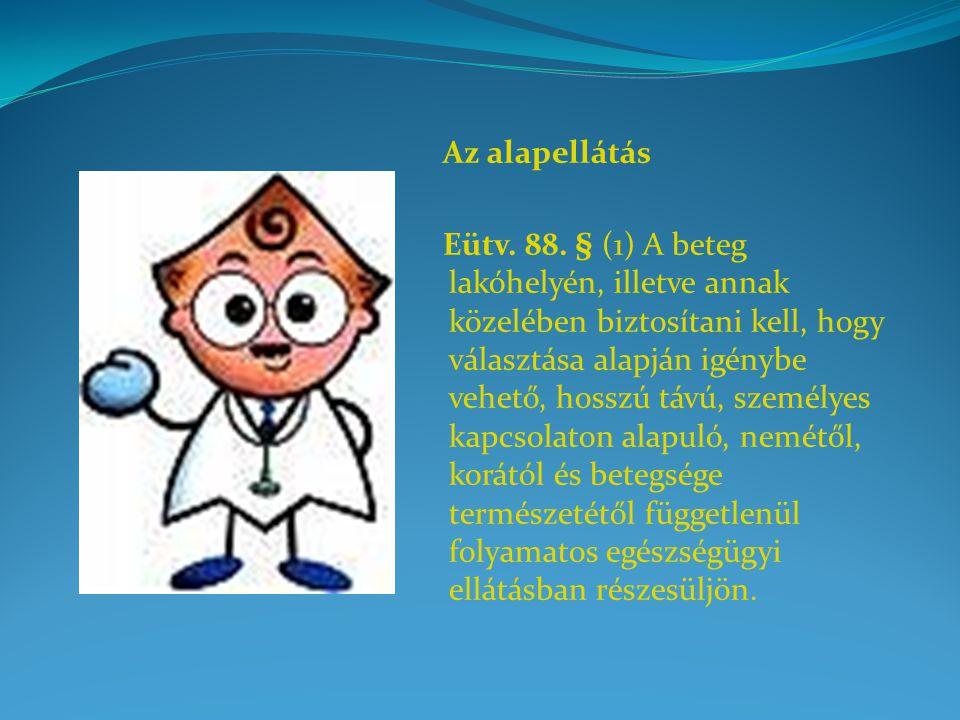 Az alapellátás Eütv. 88. § (1) A beteg lakóhelyén, illetve annak közelében biztosítani kell, hogy választása alapján igénybe vehető, hosszú távú, szem