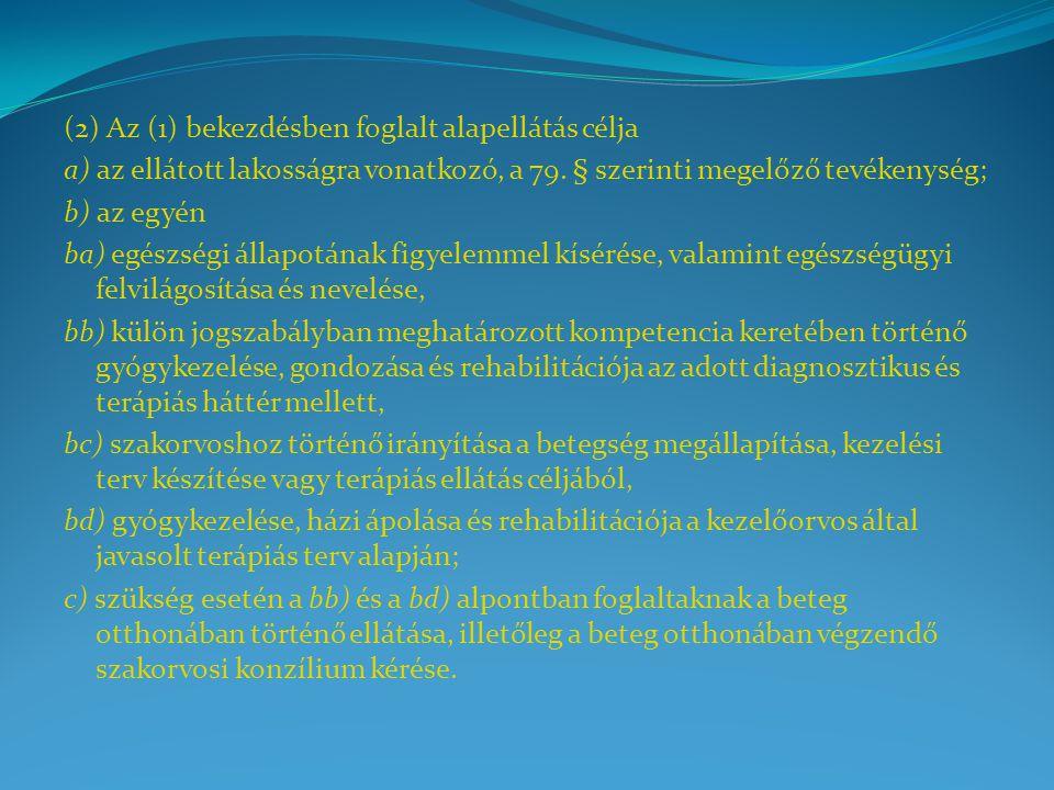 (2) Az (1) bekezdésben foglalt alapellátás célja a) az ellátott lakosságra vonatkozó, a 79. § szerinti megelőző tevékenység; b) az egyén ba) egészségi