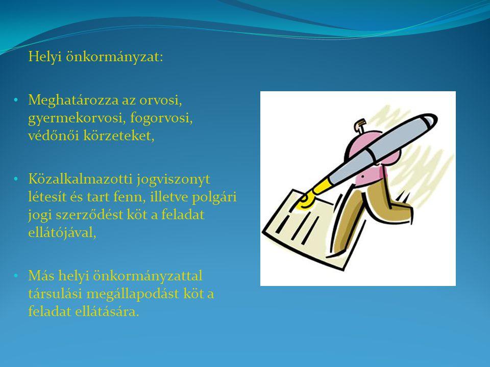 Helyi önkormányzat: Meghatározza az orvosi, gyermekorvosi, fogorvosi, védőnői körzeteket, Közalkalmazotti jogviszonyt létesít és tart fenn, illetve po