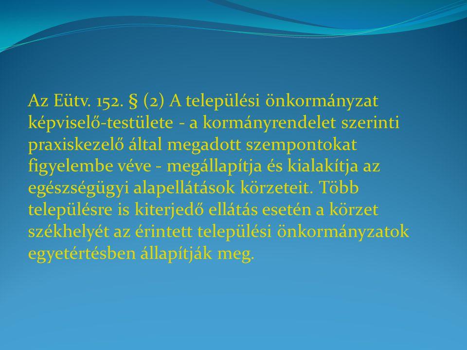 Az Eütv. 152. § (2) A települési önkormányzat képviselő-testülete - a kormányrendelet szerinti praxiskezelő által megadott szempontokat figyelembe vév