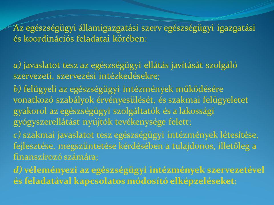 Az egészségügyi államigazgatási szerv egészségügyi igazgatási és koordinációs feladatai körében: a) javaslatot tesz az egészségügyi ellátás javítását
