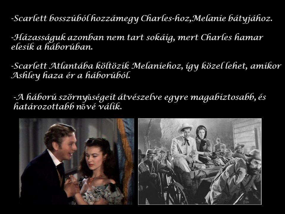 -Scarlett bosszúból hozzámegy Charles-hoz,Melanie bátyjához.