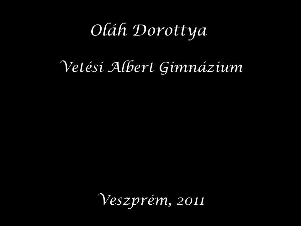 Oláh Dorottya Vetési Albert Gimnázium Veszprém, 2011