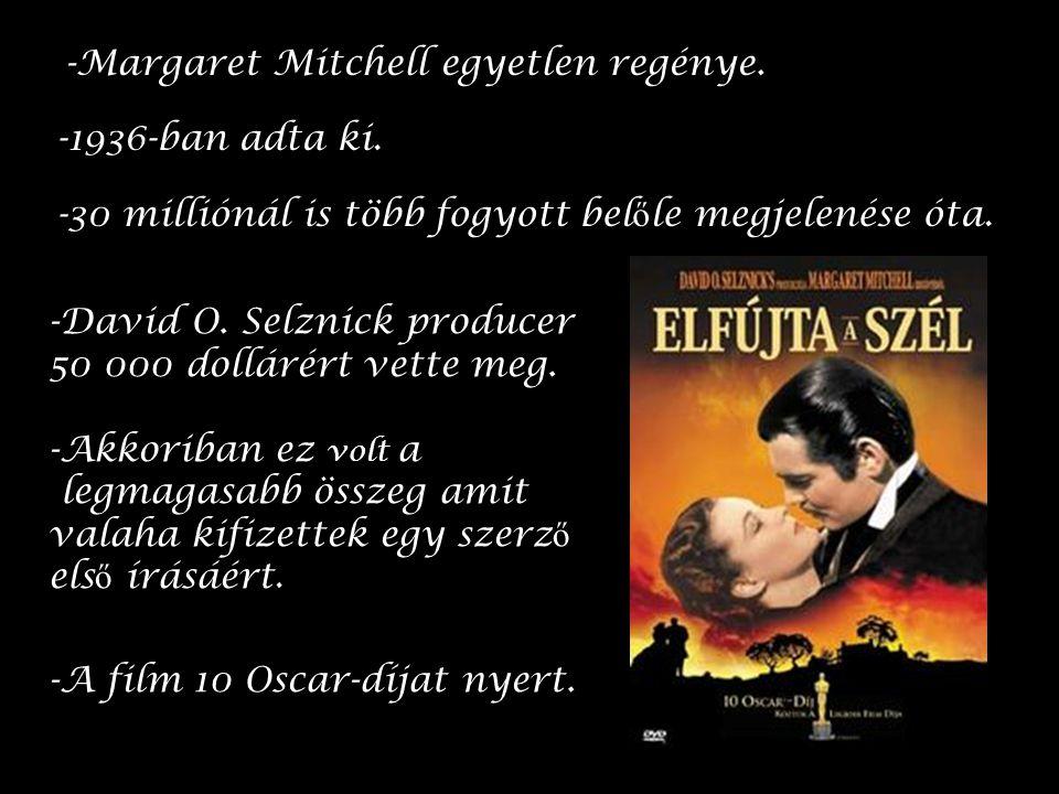 -Margaret Mitchell egyetlen regénye. -30 milliónál is több fogyott bel ő le megjelenése óta.