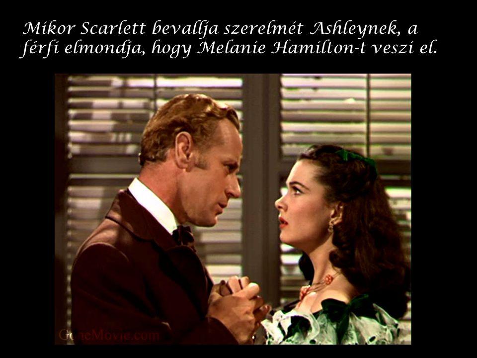 Mikor Scarlett bevallja szerelmét Ashleynek, a férfi elmondja, hogy Melanie Hamilton-t veszi el.