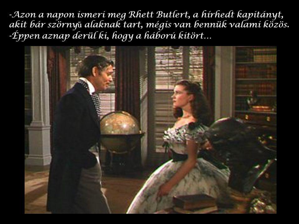 -Azon a napon ismeri meg Rhett Butlert, a hírhedt kapitányt, akit bár szörny ű alaknak tart, mégis van bennük valami közös.