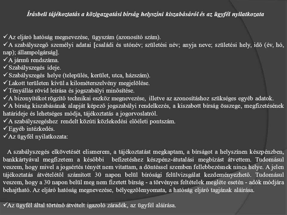 Írásbeli tájékoztatás a közigazgatási bírság helyszíni kiszabásáról és az ügyfél nyilatkozata Az eljáró hatóság megnevezése, ügyszám (azonosító szám).