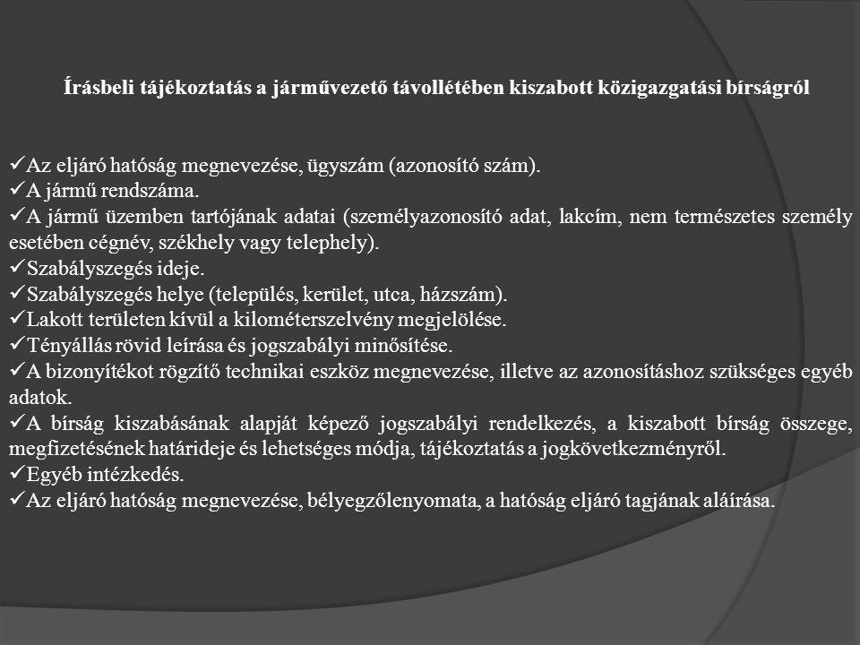 Írásbeli tájékoztatás a járművezető távollétében kiszabott közigazgatási bírságról Az eljáró hatóság megnevezése, ügyszám (azonosító szám).