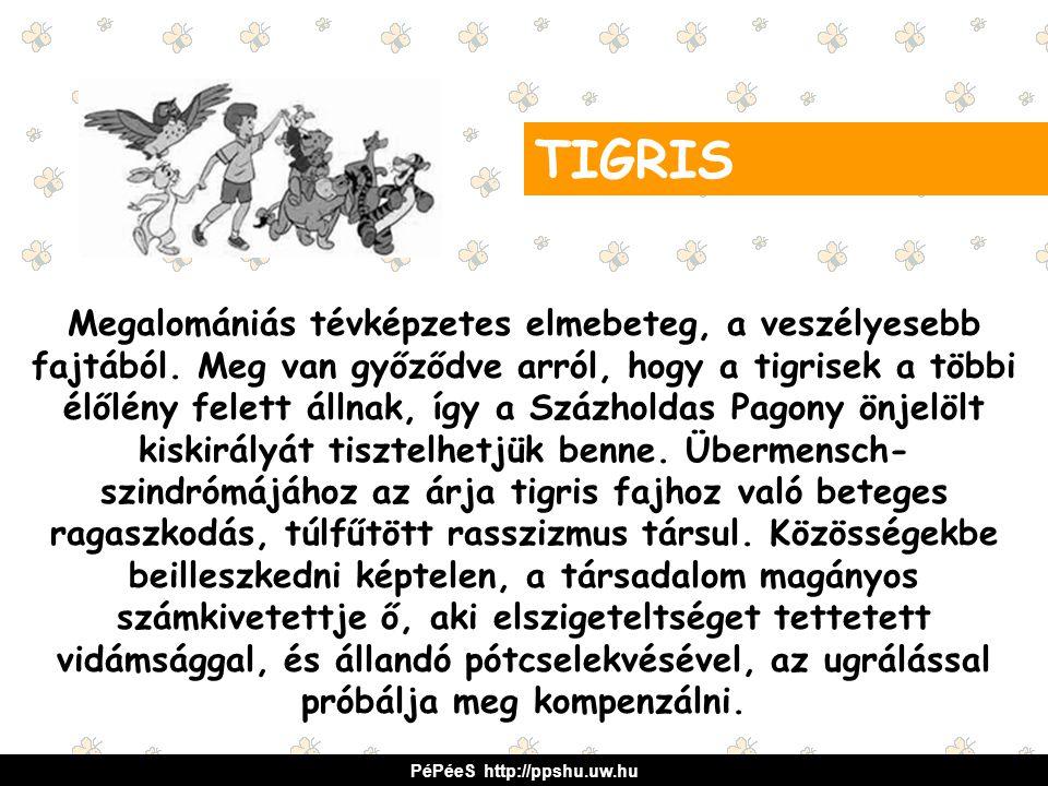 Megalomániás tévképzetes elmebeteg, a veszélyesebb fajtából. Meg van győződve arról, hogy a tigrisek a többi élőlény felett állnak, így a Százholdas P