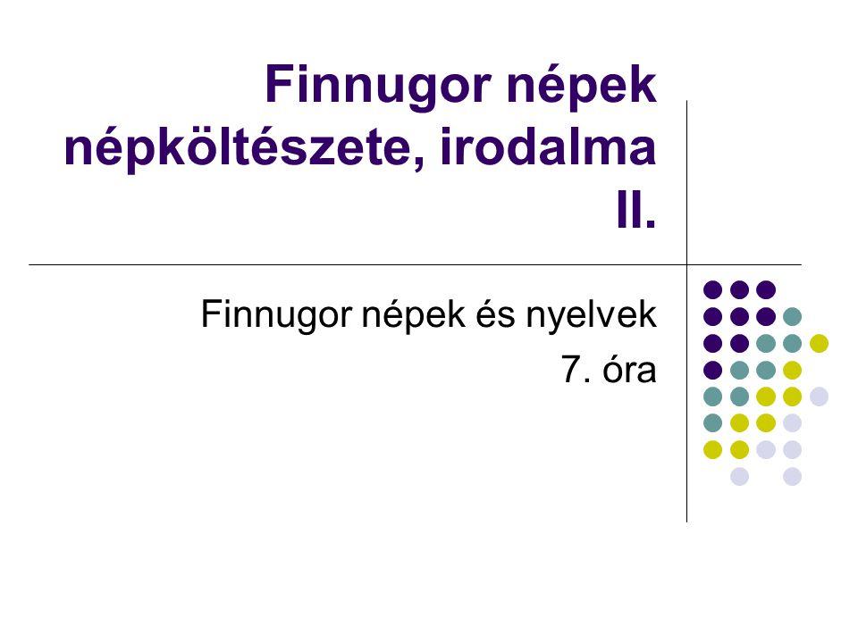 Finnugor népek népköltészete, irodalma II. Finnugor népek és nyelvek 7. óra