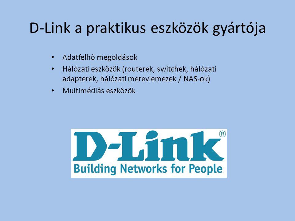 D-Link a praktikus eszközök gyártója Adatfelhő megoldások Hálózati eszközök (routerek, switchek, hálózati adapterek, hálózati merevlemezek / NAS-ok) Multimédiás eszközök