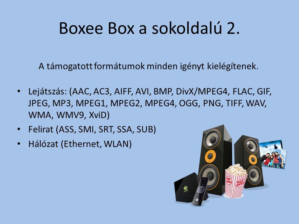 Boxee Box a sokoldalú 2.A támogatott formátumok minden igényt kielégítenek.