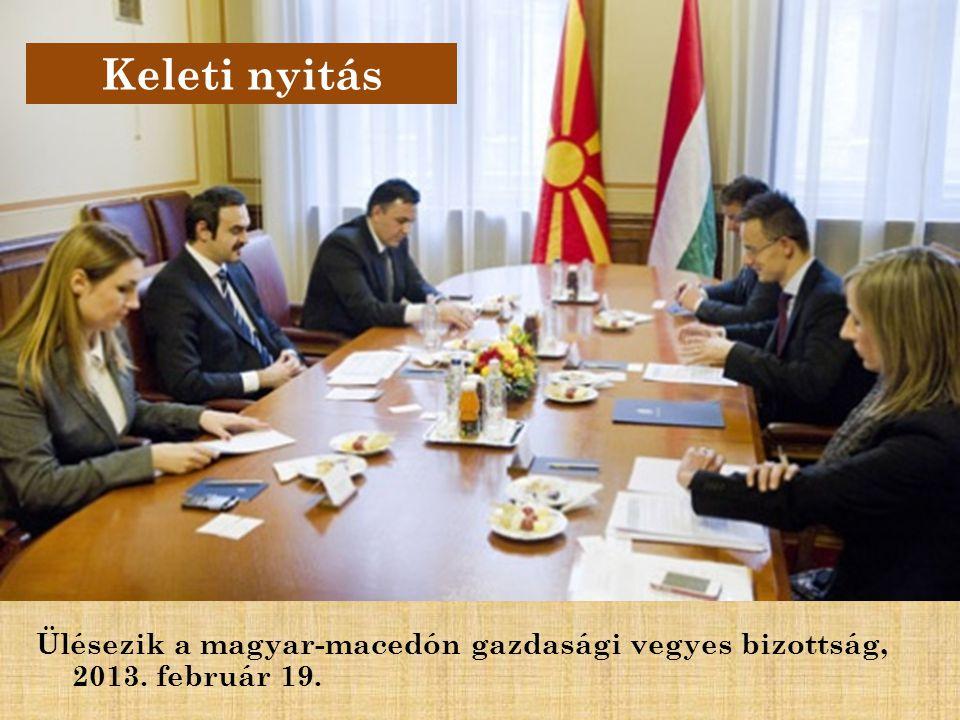 Ülésezik a magyar-macedón gazdasági vegyes bizottság, 2013. február 19. Keleti nyitás
