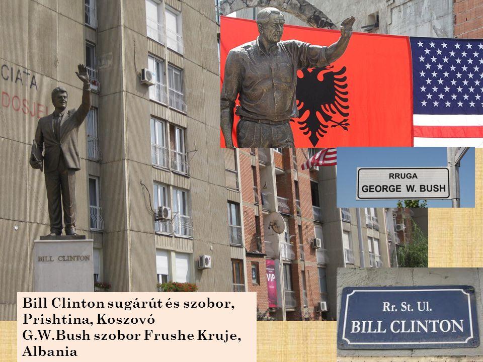 Bill Clinton sugárút és szobor, Prishtina, Koszovó G.W.Bush szobor Frushe Kruje, Albania