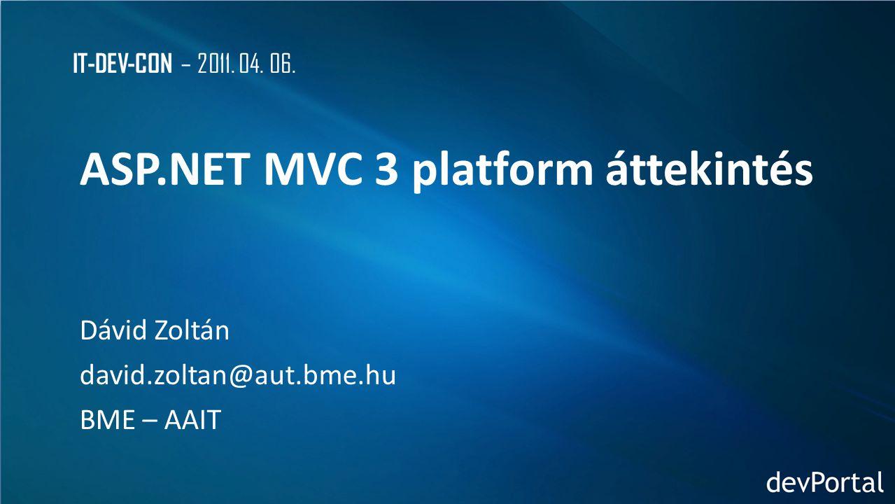 IT-DEV-CON – 2011. 04. 06. ASP.NET MVC 3 platform áttekintés Dávid Zoltán david.zoltan@aut.bme.hu BME – AAIT