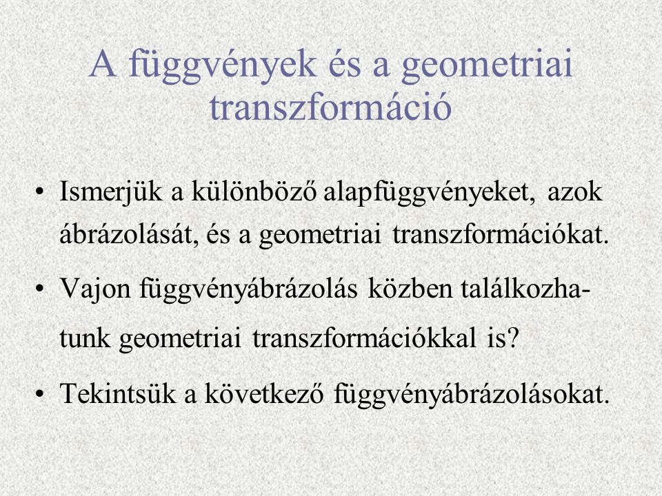 Függvénytranszformációk Készítette: Lesku Katalin IV. évfolyam matematika szak