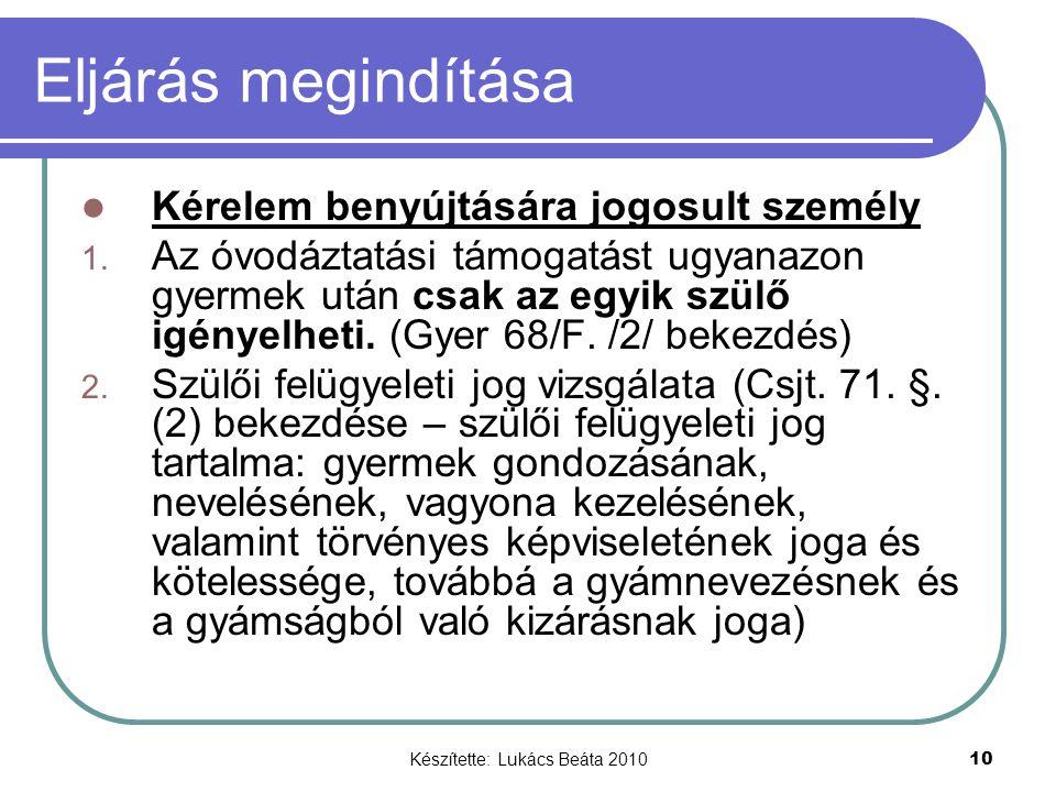 Készítette: Lukács Beáta 2010 10 Eljárás megindítása Kérelem benyújtására jogosult személy 1. Az óvodáztatási támogatást ugyanazon gyermek után csak a