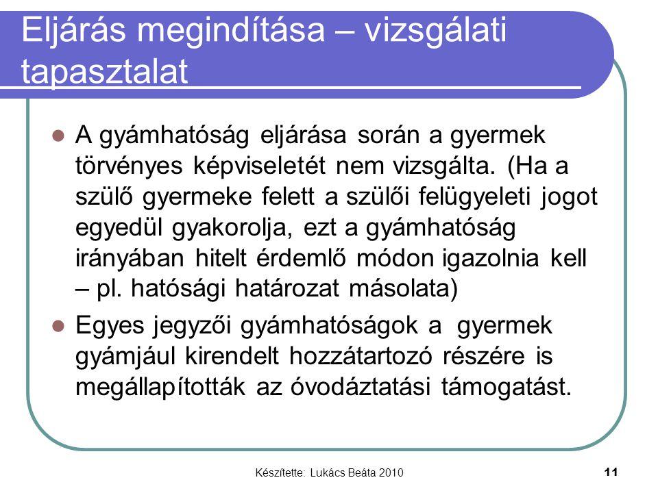Készítette: Lukács Beáta 2010 11 Eljárás megindítása – vizsgálati tapasztalat A gyámhatóság eljárása során a gyermek törvényes képviseletét nem vizsgálta.
