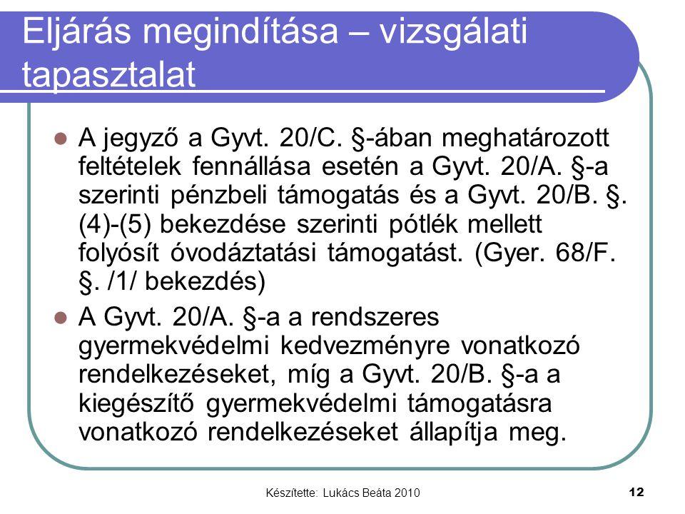 Készítette: Lukács Beáta 2010 12 Eljárás megindítása – vizsgálati tapasztalat A jegyző a Gyvt. 20/C. §-ában meghatározott feltételek fennállása esetén