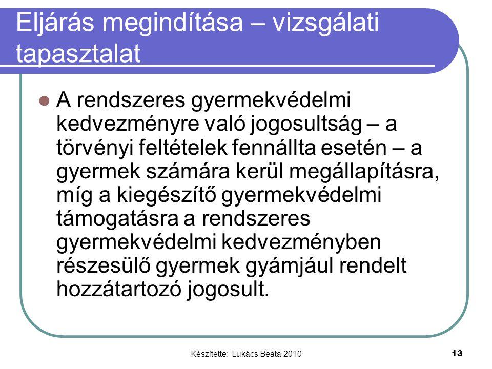 Készítette: Lukács Beáta 2010 13 Eljárás megindítása – vizsgálati tapasztalat A rendszeres gyermekvédelmi kedvezményre való jogosultság – a törvényi f