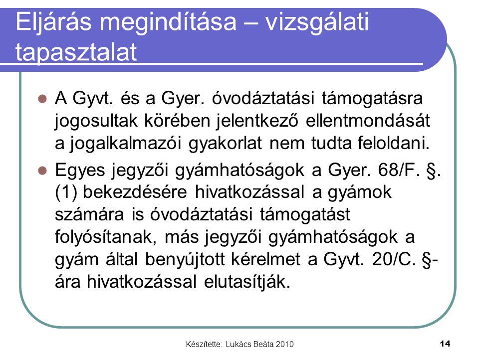 Készítette: Lukács Beáta 2010 14 Eljárás megindítása – vizsgálati tapasztalat A Gyvt. és a Gyer. óvodáztatási támogatásra jogosultak körében jelentkez