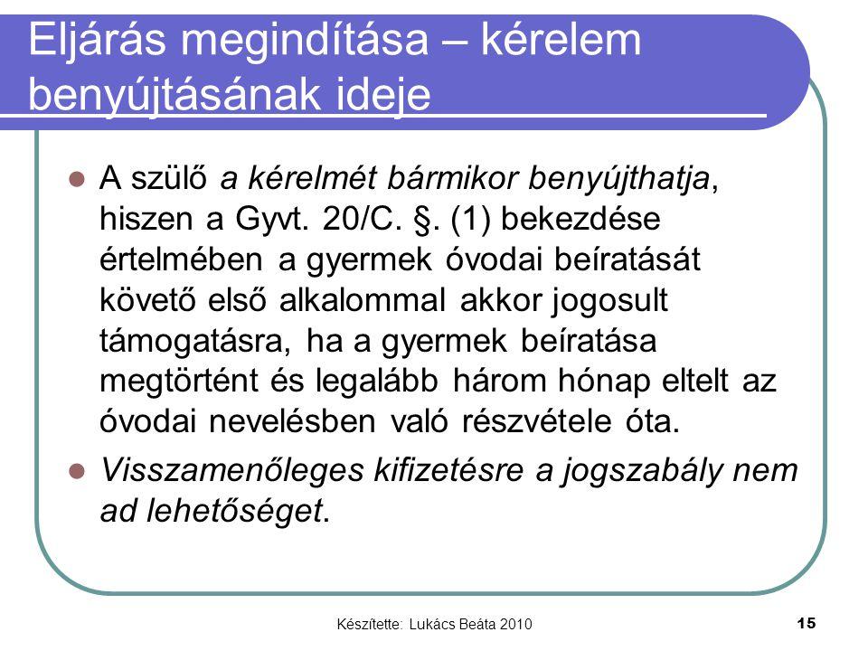 Készítette: Lukács Beáta 2010 15 Eljárás megindítása – kérelem benyújtásának ideje A szülő a kérelmét bármikor benyújthatja, hiszen a Gyvt.