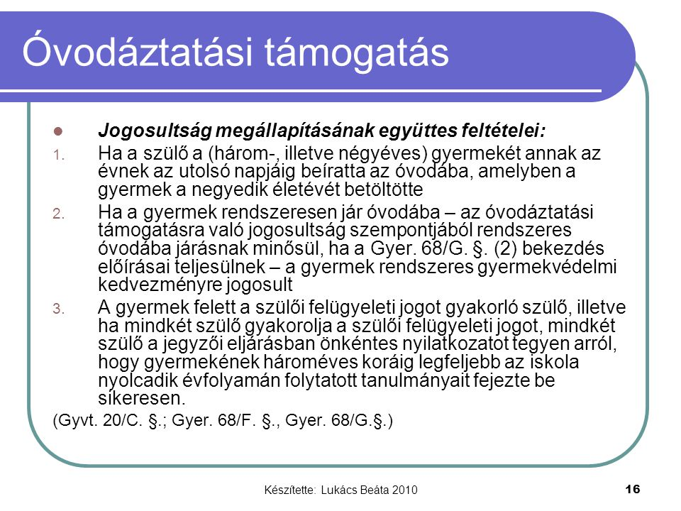 Készítette: Lukács Beáta 2010 16 Óvodáztatási támogatás Jogosultság megállapításának együttes feltételei: 1. Ha a szülő a (három-, illetve négyéves) g