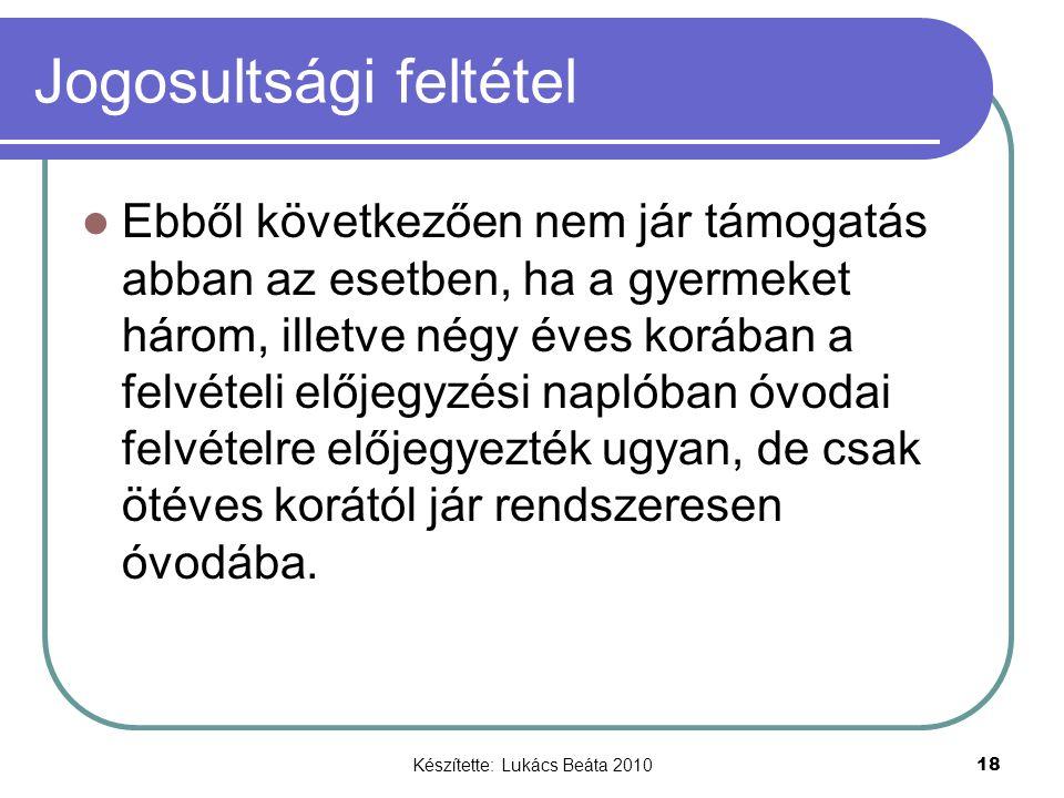 Készítette: Lukács Beáta 2010 18 Jogosultsági feltétel Ebből következően nem jár támogatás abban az esetben, ha a gyermeket három, illetve négy éves k