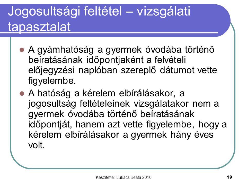 Készítette: Lukács Beáta 2010 19 Jogosultsági feltétel – vizsgálati tapasztalat A gyámhatóság a gyermek óvodába történő beíratásának időpontjaként a felvételi előjegyzési naplóban szereplő dátumot vette figyelembe.