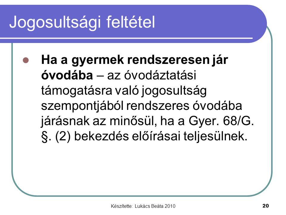 Készítette: Lukács Beáta 2010 20 Jogosultsági feltétel Ha a gyermek rendszeresen jár óvodába – az óvodáztatási támogatásra való jogosultság szempontjából rendszeres óvodába járásnak az minősül, ha a Gyer.