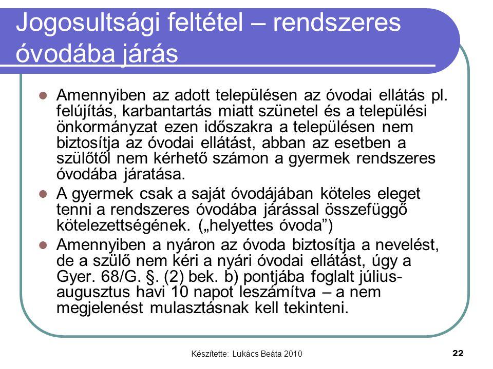 Készítette: Lukács Beáta 2010 22 Jogosultsági feltétel – rendszeres óvodába járás Amennyiben az adott településen az óvodai ellátás pl. felújítás, kar