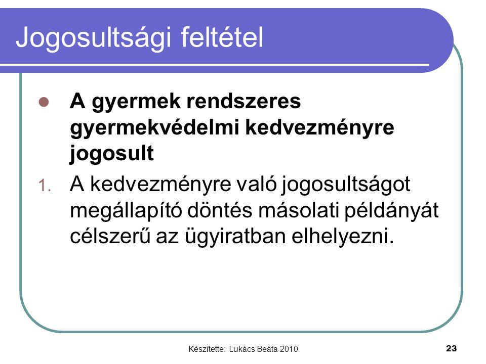 Készítette: Lukács Beáta 2010 23 Jogosultsági feltétel A gyermek rendszeres gyermekvédelmi kedvezményre jogosult 1.