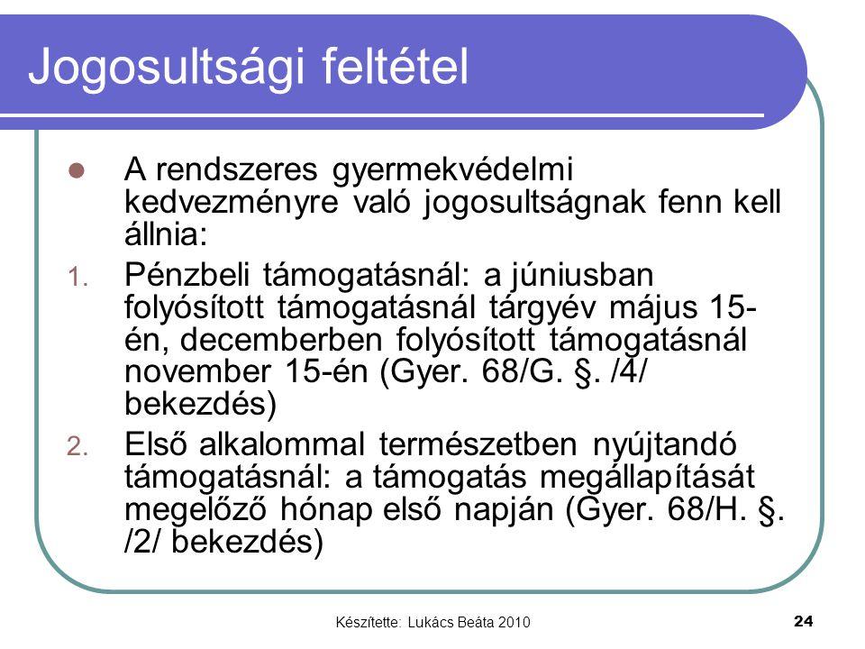 Készítette: Lukács Beáta 2010 24 Jogosultsági feltétel A rendszeres gyermekvédelmi kedvezményre való jogosultságnak fenn kell állnia: 1. Pénzbeli támo