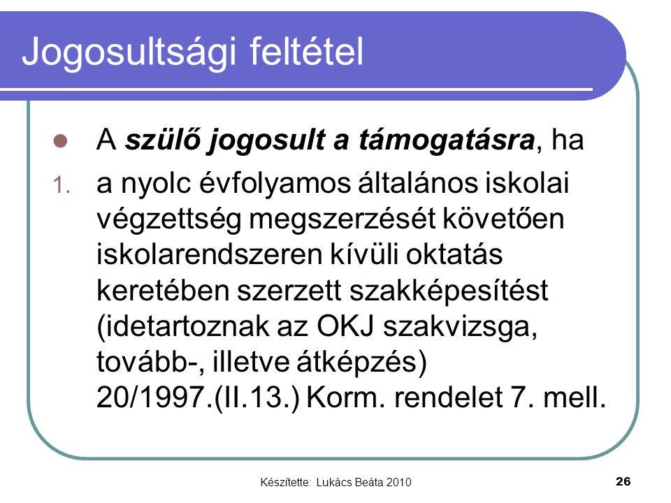 Készítette: Lukács Beáta 2010 26 Jogosultsági feltétel A szülő jogosult a támogatásra, ha 1.