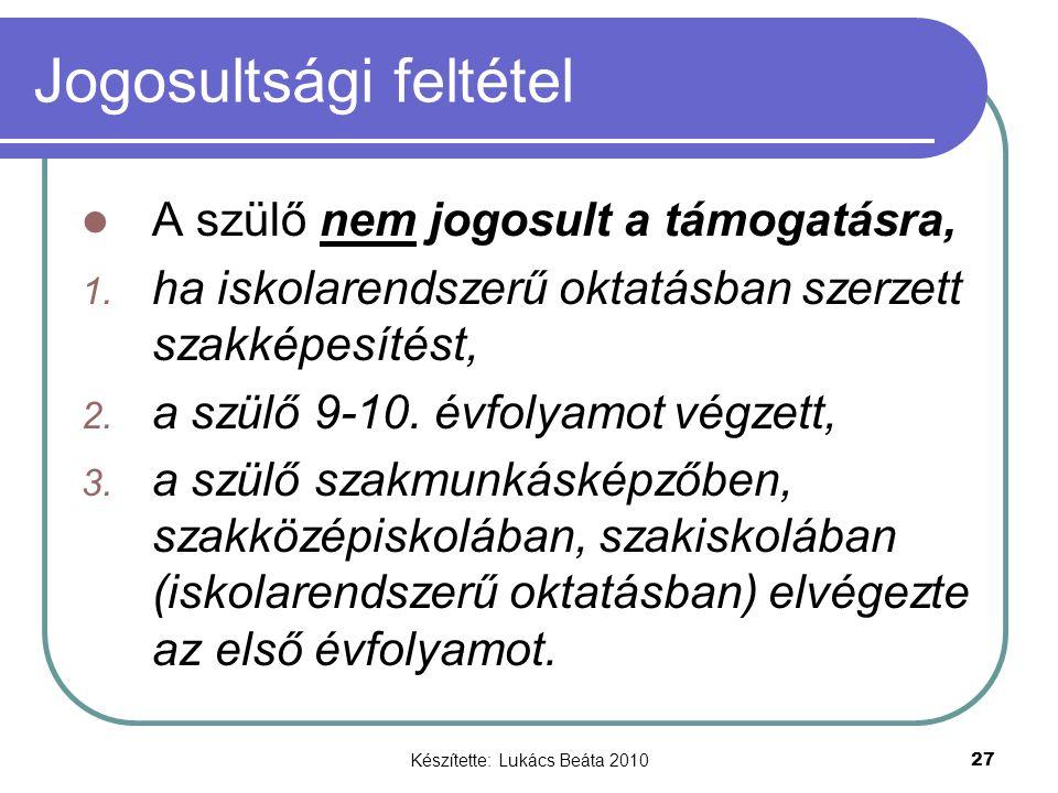 Készítette: Lukács Beáta 2010 27 Jogosultsági feltétel A szülő nem jogosult a támogatásra, 1. ha iskolarendszerű oktatásban szerzett szakképesítést, 2