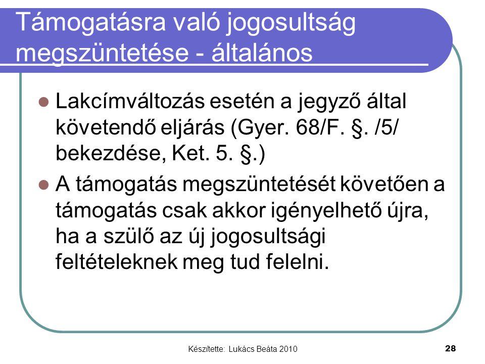 Készítette: Lukács Beáta 2010 28 Támogatásra való jogosultság megszüntetése - általános Lakcímváltozás esetén a jegyző által követendő eljárás (Gyer.