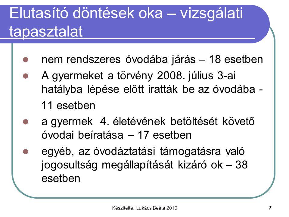 Készítette: Lukács Beáta 2010 7 Elutasító döntések oka – vizsgálati tapasztalat nem rendszeres óvodába járás – 18 esetben A gyermeket a törvény 2008.
