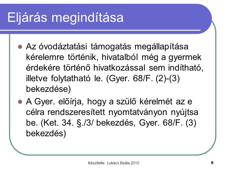 Készítette: Lukács Beáta 2010 9 Eljárás megindítása Az óvodáztatási támogatás megállapítása kérelemre történik, hivatalból még a gyermek érdekére tört
