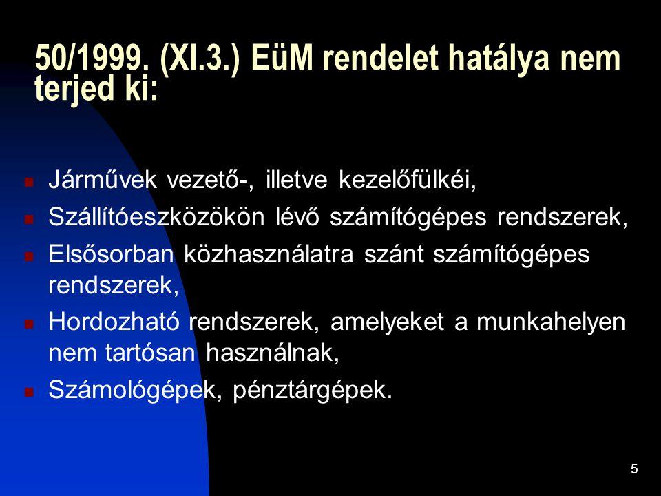 5 50/1999. (XI.3.) EüM rendelet hatálya nem terjed ki: Járművek vezető-, illetve kezelőfülkéi, Szállítóeszközökön lévő számítógépes rendszerek, Elsőso