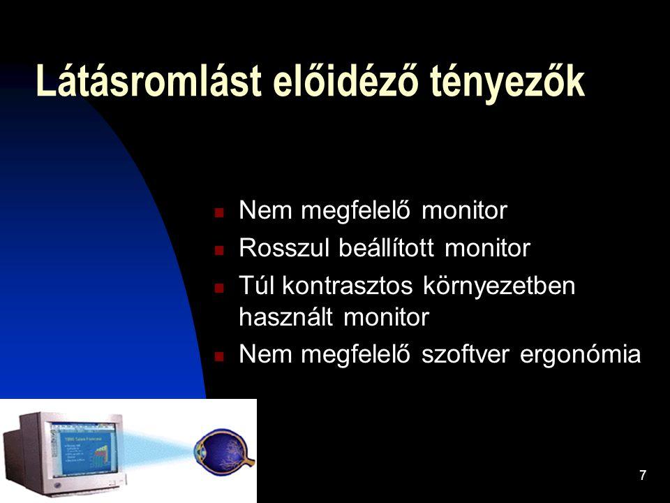 7 Látásromlást előidéző tényezők Nem megfelelő monitor Rosszul beállított monitor Túl kontrasztos környezetben használt monitor Nem megfelelő szoftver