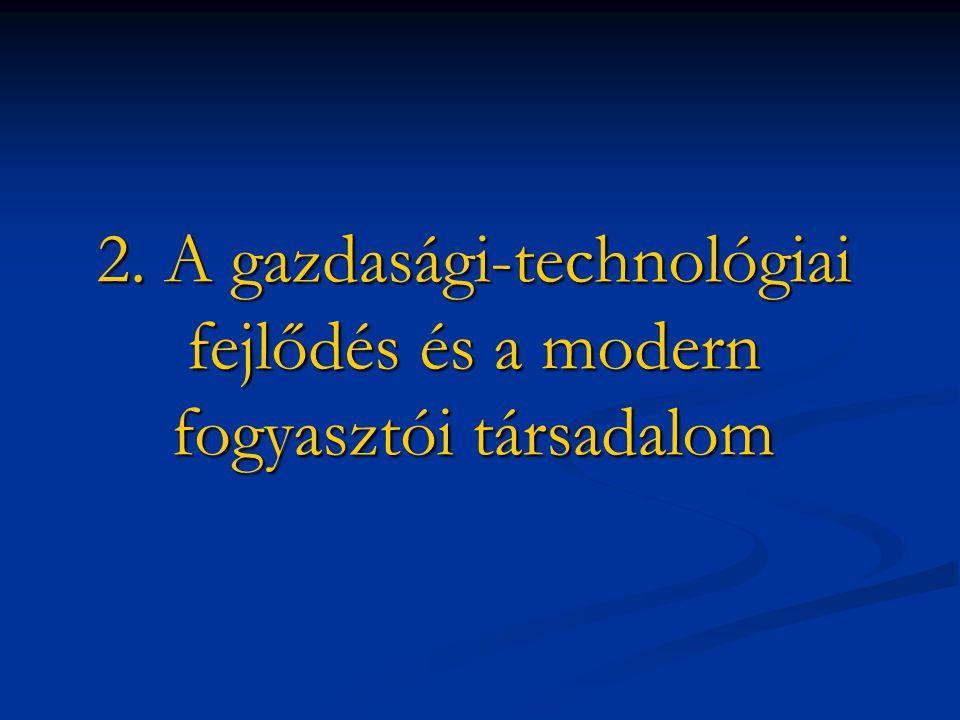 2. A gazdasági-technológiai fejlődés és a modern fogyasztói társadalom