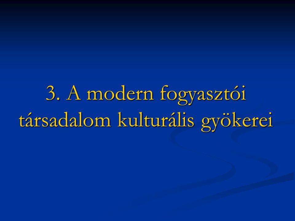 3. A modern fogyasztói társadalom kulturális gyökerei