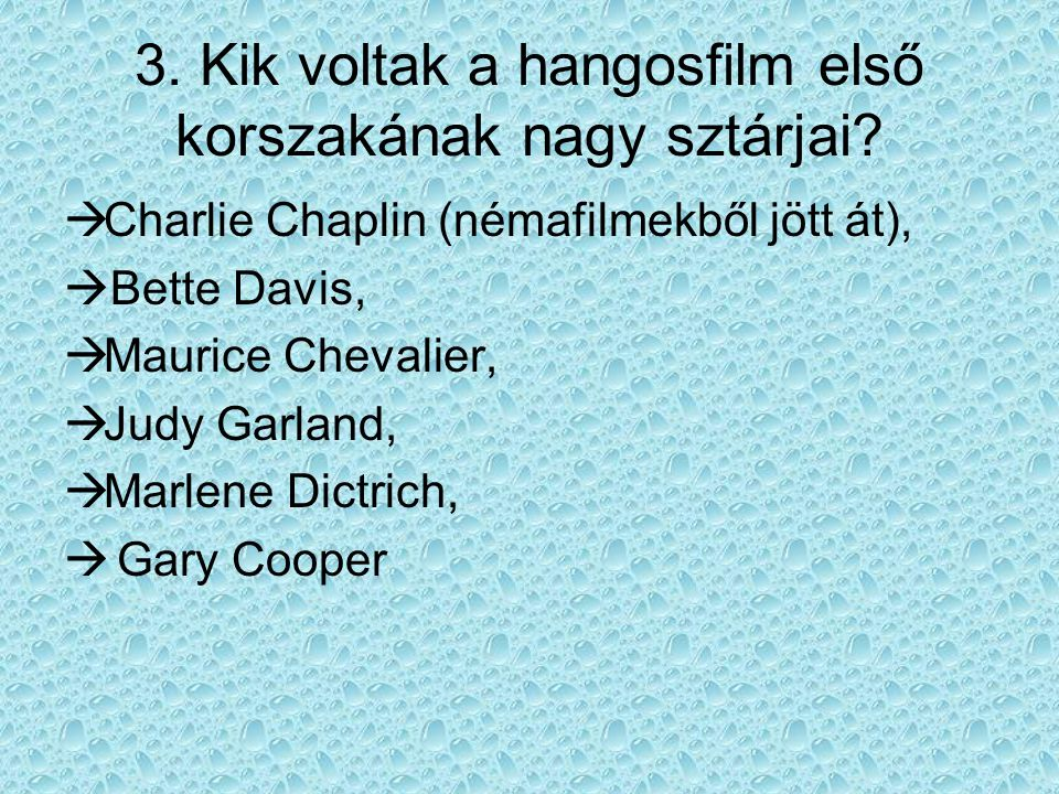3. Kik voltak a hangosfilm első korszakának nagy sztárjai?  Charlie Chaplin (némafilmekből jött át),  Bette Davis,  Maurice Chevalier,  Judy Garla