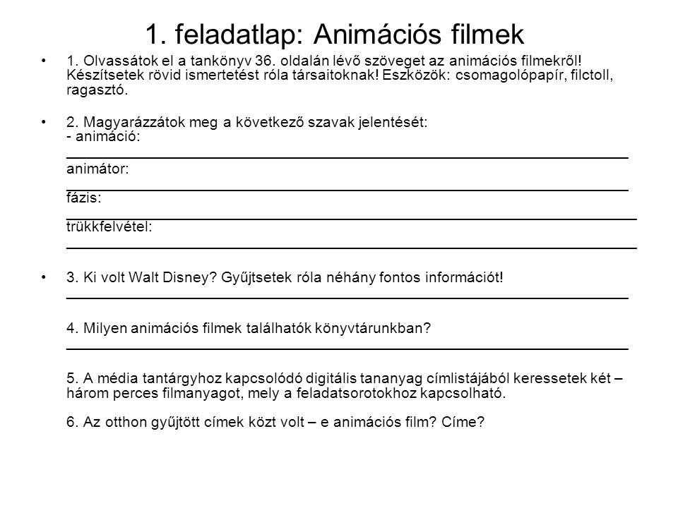 1. feladatlap: Animációs filmek 1. Olvassátok el a tankönyv 36. oldalán lévő szöveget az animációs filmekről! Készítsetek rövid ismertetést róla társa