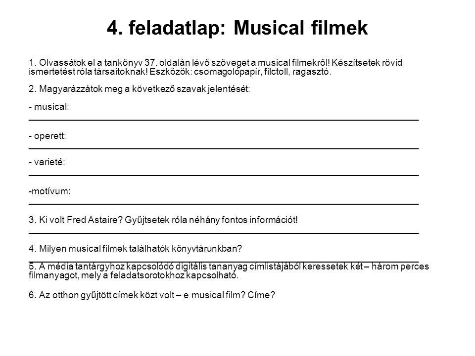 4. feladatlap: Musical filmek 1. Olvassátok el a tankönyv 37. oldalán lévő szöveget a musical filmekről! Készítsetek rövid ismertetést róla társaitokn