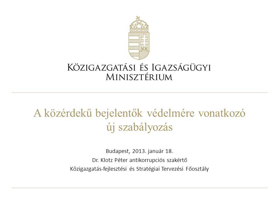 A közérdekű bejelentők védelmére vonatkozó új szabályozás Budapest, 2013. január 18. Dr. Klotz Péter antikorrupciós szakértő Közigazgatás-fejlesztési