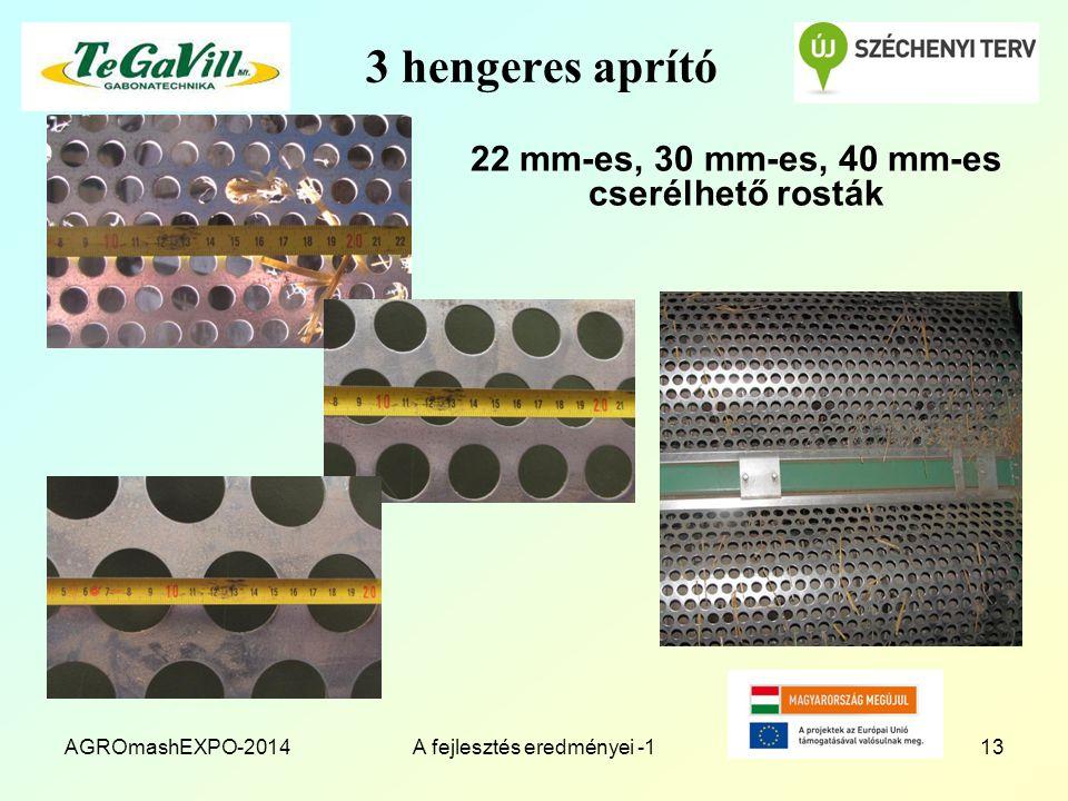 AGROmashEXPO-2014A fejlesztés eredményei -113 3 hengeres aprító 22 mm-es, 30 mm-es, 40 mm-es cserélhető rosták