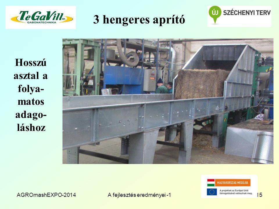 3 hengeres aprító Hosszú asztal a folya- matos adago- láshoz AGROmashEXPO-2014A fejlesztés eredményei -115
